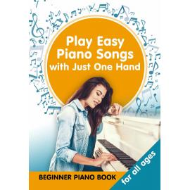 Play Easy Piano Songs with just One Hand: Beginner Piano Book for all Ages (Sheet Music with Letters)
